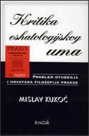 KRITIKA ESHATOLOGIJSKOG UMA - problem otuđenja i hrvatska filozofska praksa - mislav kukoč