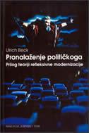 PRONALAŽENJE POLITIČKOGA - prilog teoriji refleksivne modernizacije - ulrich beck