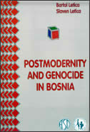 POSTMODERNITY AND GENOCIDE IN BOSNIA - slaven letica, bartol letica