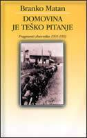DOMOVINA JE TEŠKO PITANJE - fragmenti dnevnika 1991-1993 - branko matan