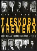 TJESKOBA VREMENA - vrijeme rata i tranzicije 1989.-1999. - faris nanić