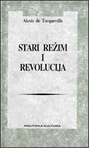 STARI REŽIM I REVOLUCIJA - alexis de tocqueville