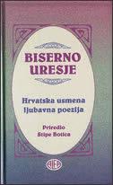 BISERNO URESJE - Hrvatska usmena ljubavna poezija - stipe (prir.) botica
