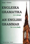 ENGLESKA GRAMATIKA ZA SVAKOGA / AN ENGLISH GRAMMAR FOR EVERYONE - berislav grgić, jolanda brihta
