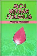 MOJ HERBAR ZDRAVLJA - maurice messegue