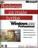 RJEŠENJA ZA MALE TVRTKE - MS WINDOWS 2000 PROFESSIONAL - don gilbert