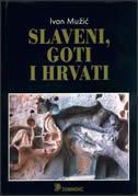 SLAVENI, GOTI I HRVATI - ivan mužić