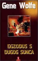 EGZODUS S DUGOG SUNCA - gene wolfe