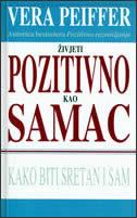 ŽIVJETI POZITIVNO KAO SAMAC - KAKO BITI SRETAN I SAM - vera peiffer