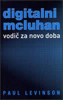 DIGITALNI MCLUHAN - Vodič za novo doba - paul levinson