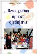 DESET GODINA NJIHOVA DJETINJSTVA - terezija-ružica šolić