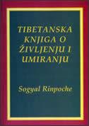 TIBETANSKA KNJIGA O ŽIVLJENJU I UMIRANJU - sogyal rinpoche