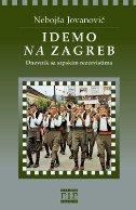 IDEMO NA ZAGREB - dnevnik sa srpskim rezervistima - nebojša jovanović