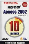 VODIČ KROZ MS ACCESS 2002 - 10 minuta do uspjeha - joe habraken