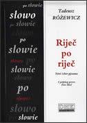RIJEČ PO RIJEČ - novi izbor pjesama - tadeusz rozewicz