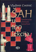 ŠAH U 100 LEKCIJA - kombinacije, strategija, konaźnice - vladimir cvetnić