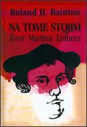 NA TOME STOJIM - život Martina Luthera - roland h. bainton