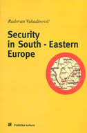 SECURITY IN SOUTH - EASTERN EUROPE - radovan vukadinović