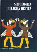 MITOLOGIJA I RELIGIJA HETITA - snežana (ur.) mitrović, bora (ur.) mladenović