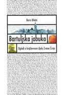BARTULJSKA JABUKA - ogledi o književnom djelu Zvane Črnje - boris biletić