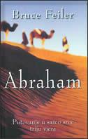 ABRAHAM - Putovanje u samo srce triju vjera - bruce feiler