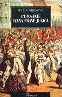 PUTOVANJE IVANA FRANE JUKIĆA - ivan lovrenović
