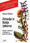 ZDRAVLJE IZ BOŽJE LJEKARNE - savjeti i iskustva u liječenju ljekovitim biljem - maria treben