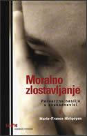 MORALNO ZLOSTAVLJANJE - Perverzno nasilje u svakodnevici - marie-france hirigoyen