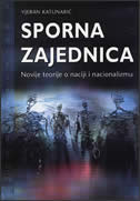 SPORNA ZAJEDNICA - Novije teorije o naciji i nacionalizmu - vjeran katunarić