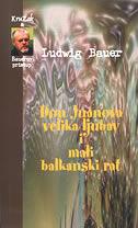 DON JUANOVA VELIKA LJUBAV I MALI BALKANSKI RAT - ludwig bauer
