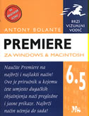 PREMIERE 6.5 ZA WINDOWS&MACINTOSH - antony bolante