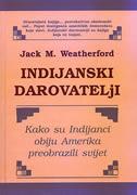 INDIJANSKI DAROVATELJI - Kako su Indijanci obiju Amerika preobrazili svijet - jack m. weatherford