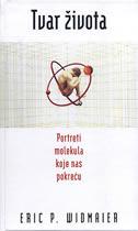 TVAR ŽIVOTA - portreti molekula koje nas pokreću - eric p. widmaier