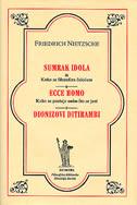 SUMRAK IDOLA / ECCE HOMO / DIONIZOVI DITIRAMBI - friedrich nietzsche