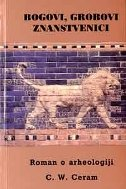 BOGOVI, GROBOVI, ZNANSTVENICI - Roman o arheologiji - c. w. ceram