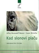 KAD SLONOVI PLAČU - emocionalni život životinja - jeffrey moussaieff masson, susan mccarthy