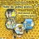 KAKO DA JEDNOJ PČELICI...? (Mali dnevnik o velikoj ljubavi) - ratko bjelčić