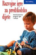 RAZVOJNE IGRE ZA PREDŠKOLSKO DIJETE - individualizirani program igre i učenja - sally goldberg