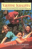 VJEŠTINE IGRALIŠTA - razumijevanje emocionalnog života vašeg djeteta školske dobi - stanley i. greenspan