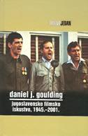 JUGOSLAVENSKO FILMSKO ISKUSTVO, 1945. - 2001. - daniel j. goulding