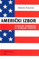 AMERIČKI IZBOR - globalna dominacija ili globalno vodstvo - zbigniew brzezinski