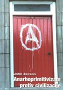 ANARHOPRIMITIVIZAM PROTIV CIVILIZACIJE - john zerzan