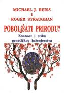 POBOLJŠATI PRIRODU - Znanost i etika genetičkog inženjerstva - roger straughan, michael j. reiss