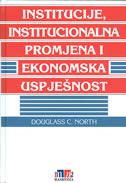 INSTITUCIJE, INSTITUCIONALNA PROMJENA I EKONOMSKA USPJEŠNOST - douglass c. north