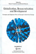 GLOBALIZATION, DEMOCRATIZATION AND DEVELOPMENT- European and Japanese Views of Change in South East Europe - hiroshi (ed.) kimura, vojmir (ed.) franičević