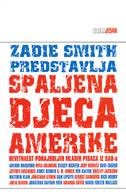 SPALJENA DJECA AMERIKE - devetnaest ponajboljih mladih pisaca iz SAD- a - zadie smith