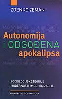 AUTONOMIJA I ODGOĐENA APOKALIPSA - sociologijske teorije modernosti i modernizacije - zdenko zeman