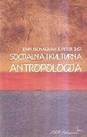 SOCIJALNA I KULTURNA ANTROPOLOGIJA - john monaghan, peter just