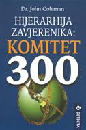 HIJERARHIJA ZAVJERENIKA - Komitet 300 - john dr. coleman