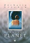 DVANAESTI PLANET - prva knjiga Zemaljske kronike - zecharia sitchin